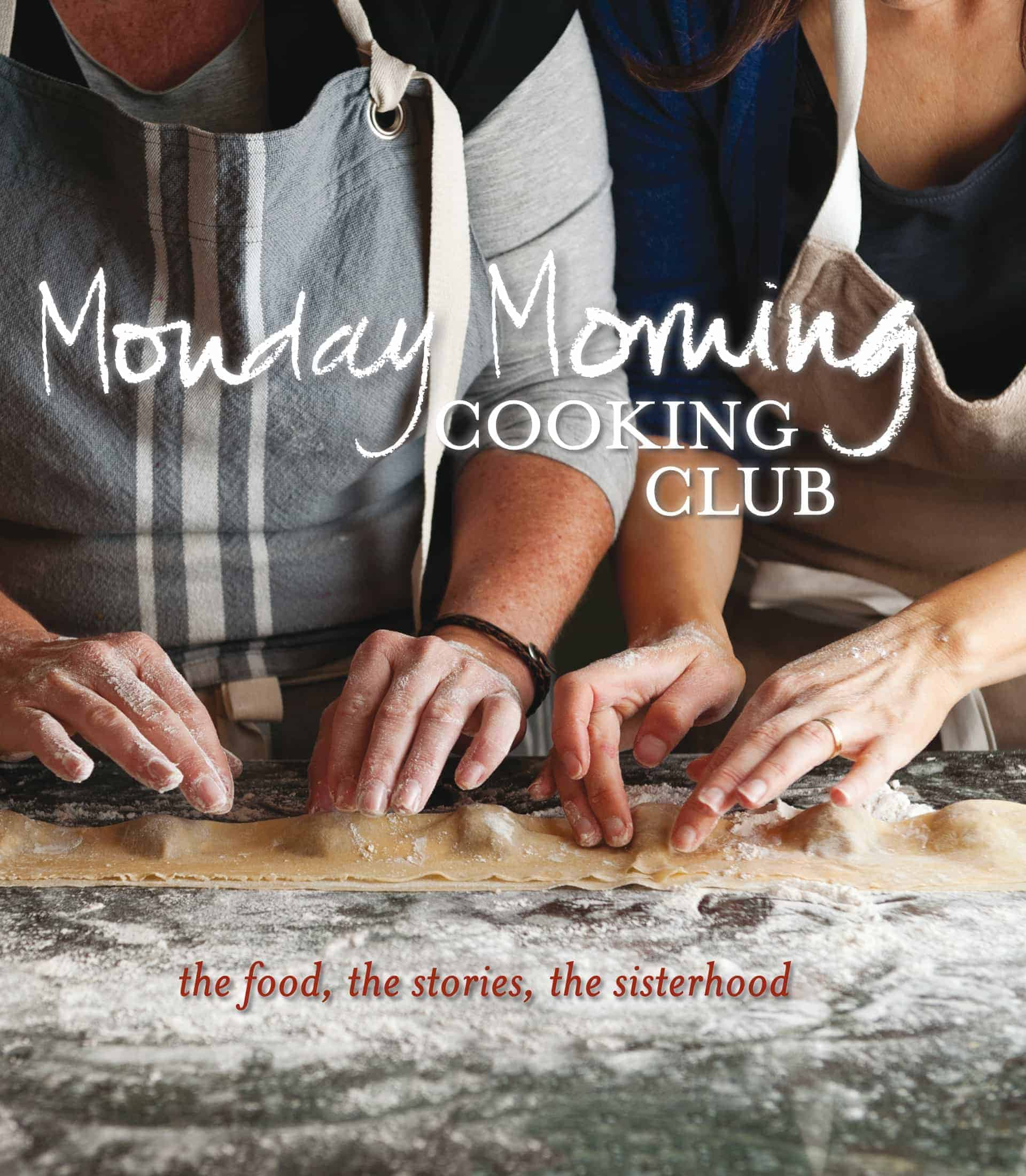Monday Morning Cooking Club – The Food, The Stories, The Sisterhood